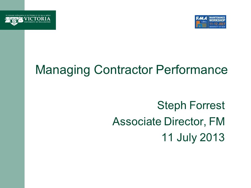 Managing Contractor Performance Steph Forrest Associate Director, FM 11 July 2013