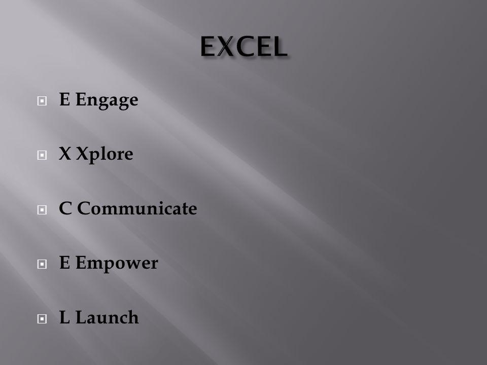 E Engage X Xplore C Communicate E Empower L Launch