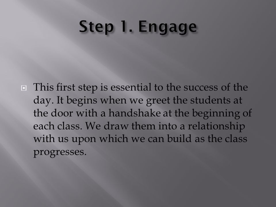 This first step is essential to the success of the day. It begins when we greet the students at the door with a handshake at the beginning of each cla