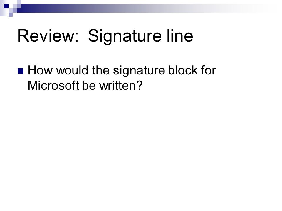 Review: Signature line How would the signature block for Microsoft be written