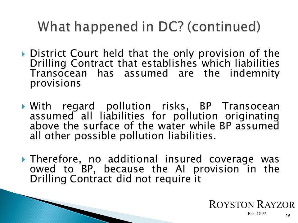 District Court held that the only provision of the Drilling Contract that establishes which liabilities Transocean has assumed are the indemnity provisions With regard pollution risks, BP Transocean assumed all liabilities for pollution originating above the surface of the water while BP assumed all other possible pollution liabilities.