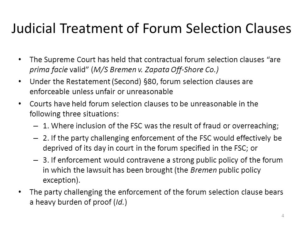 Judicial Treatment of Forum Selection Clauses The Supreme Court has held that contractual forum selection clauses are prima facie valid (M/S Bremen v.