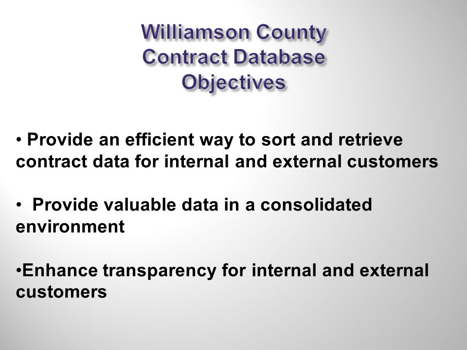 Provide an efficient way to sort and retrieve contract data for internal and external customers Provide valuable data in a consolidated environment Enhance transparency for internal and external customers