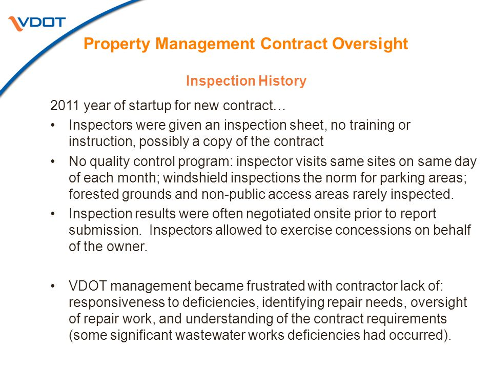 Inspection History Property Management Contract Oversight 2011 year of startup for new contract… Inspectors were given an inspection sheet, no training or instruction, possibly a copy of the contract No quality control program: inspector visits same sites on same day of each month; windshield inspections the norm for parking areas; forested grounds and non-public access areas rarely inspected.