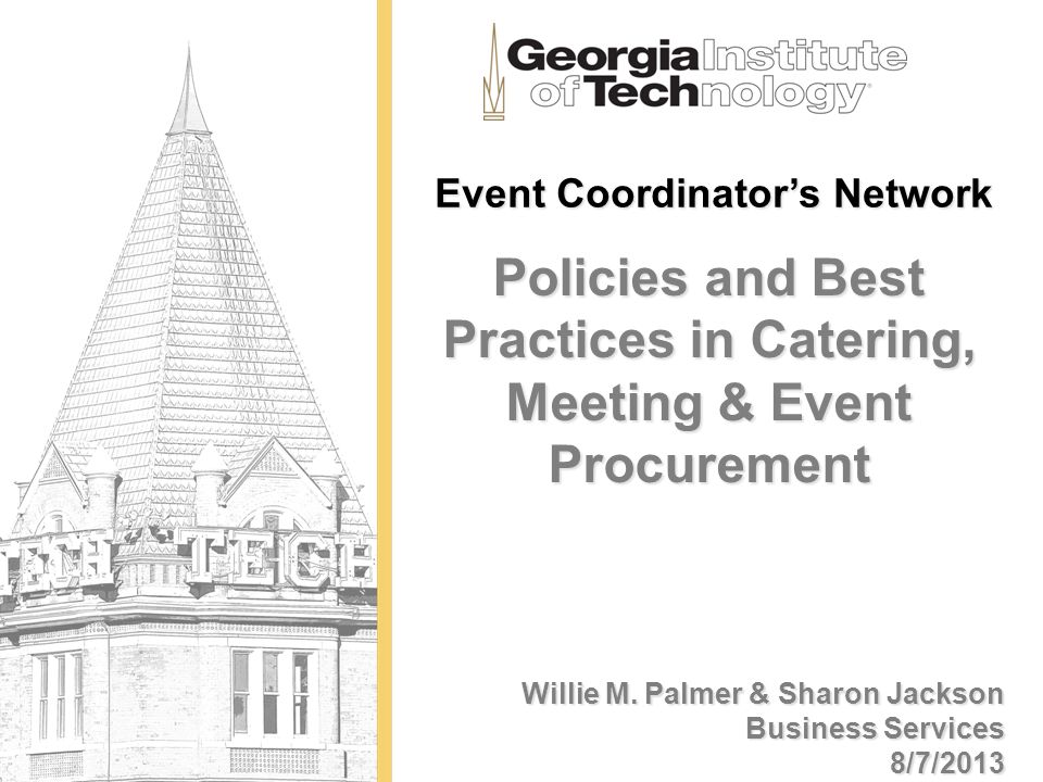 Event Coordinators Network Policies and Best Practices in Catering, Meeting & Event Procurement Willie M. Palmer & Sharon Jackson Business Services 8/