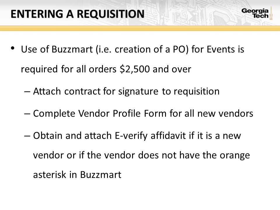 ENTERING A REQUISITION Use of Buzzmart (i.e. creation of a PO) for Events is required for all orders $2,500 and over – Attach contract for signature t