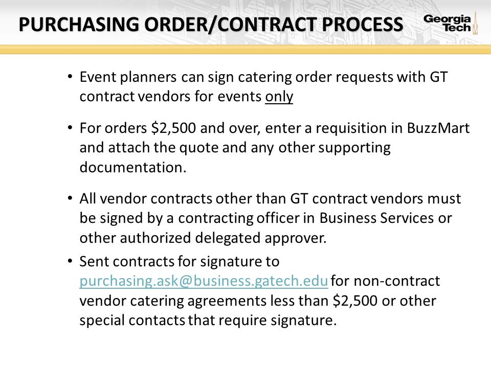 PURCHASING ORDER/CONTRACT PROCESS Event planners can sign catering order requests with GT contract vendors for events only For orders $2,500 and over,