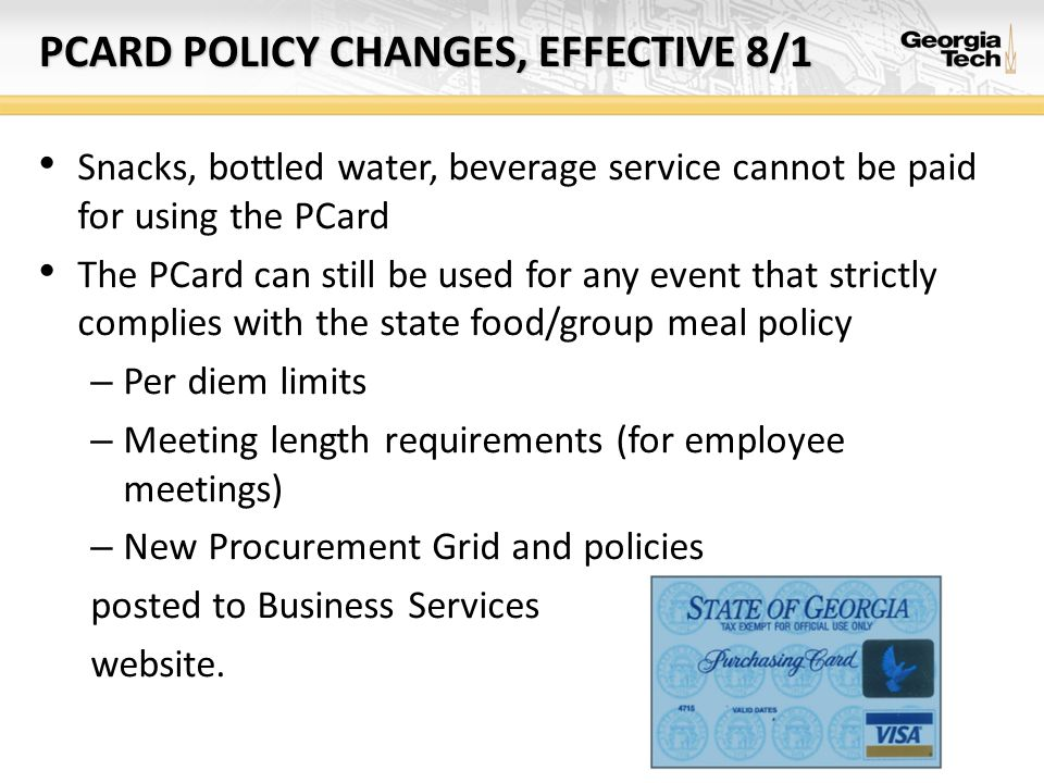 PCARD POLICY CHANGES, EFFECTIVE 8/1 Snacks, bottled water, beverage service cannot be paid for using the PCard The PCard can still be used for any eve