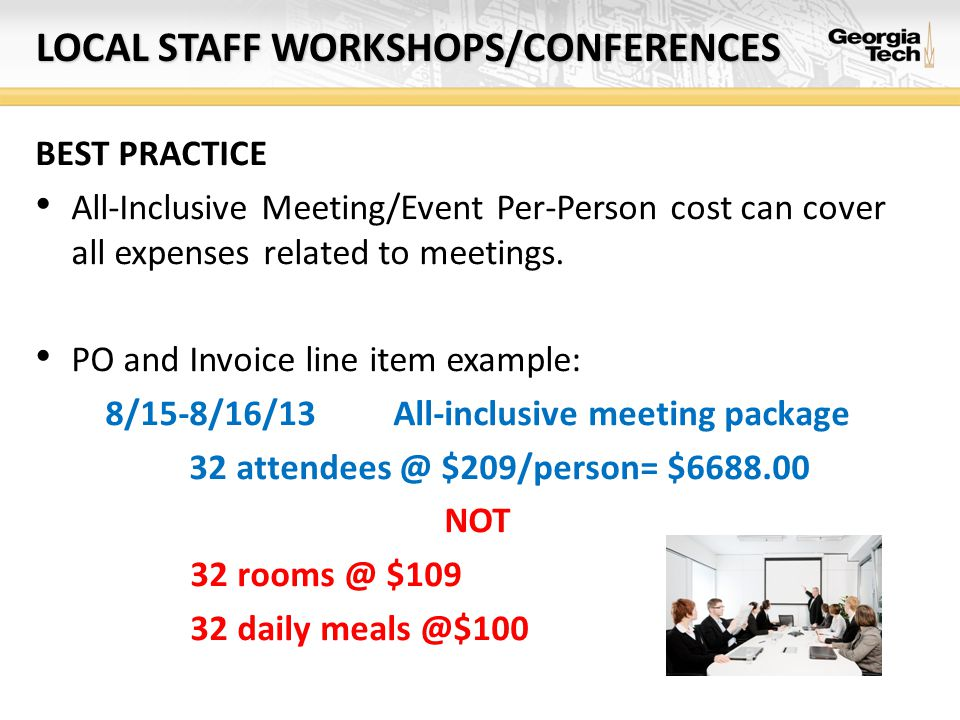 LOCAL STAFF WORKSHOPS/CONFERENCES BEST PRACTICE All-Inclusive Meeting/Event Per-Person cost can cover all expenses related to meetings. PO and Invoice