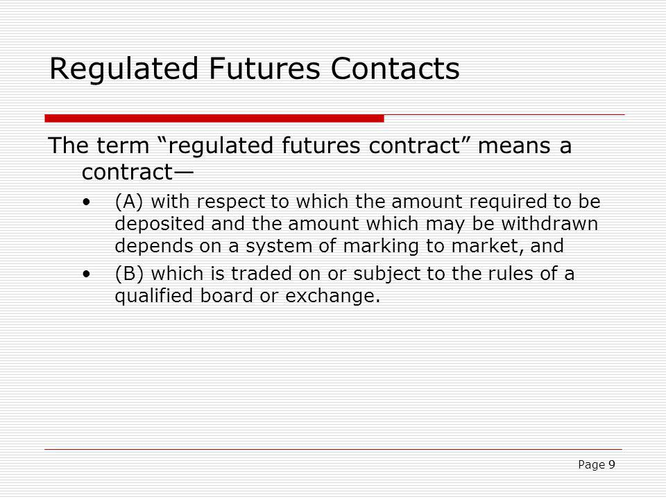9 Regulated Futures Contacts The term regulated futures contract means a contract (A) with respect to which the amount required to be deposited and th