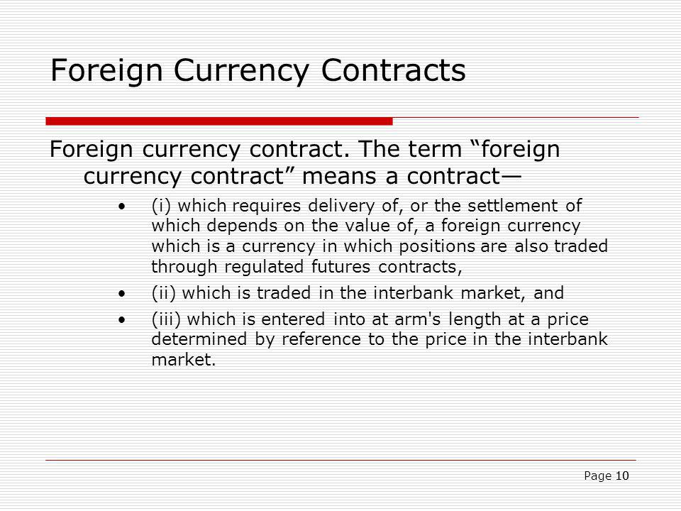 10 Foreign Currency Contracts Foreign currency contract. The term foreign currency contract means a contract (i) which requires delivery of, or the se