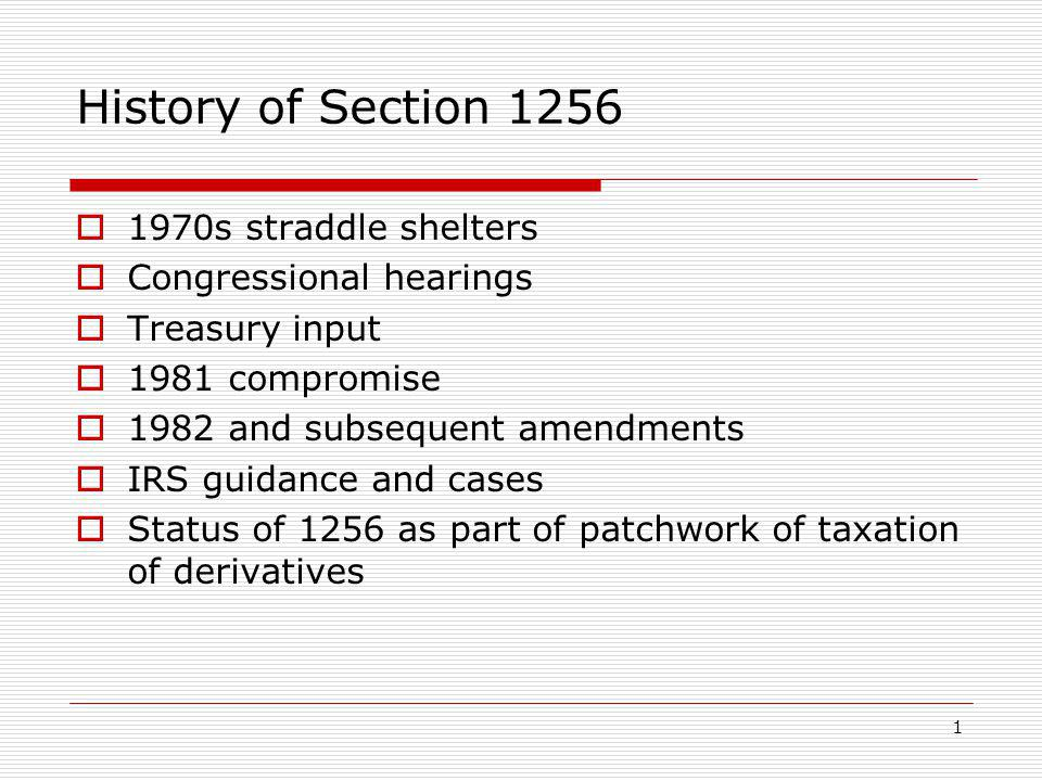 History of Section 1256 1970s straddle shelters Congressional hearings Treasury input 1981 compromise 1982 and subsequent amendments IRS guidance and