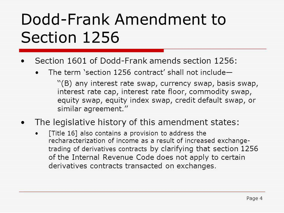 Page 5 Summary of Dodd-Frank Dodd–Frank requires most swaps be cleared through a central counterparty (a clearinghouse) and traded on a regulated exchange The term swap broadly defined Includes list of 22 specific types of swaps Excludes futures contracts Security-based swaps subject to similar rules Regulated exchange means (i) designated contract market, (ii) national securities exchange, or (iii) swap execution facility End-user exception