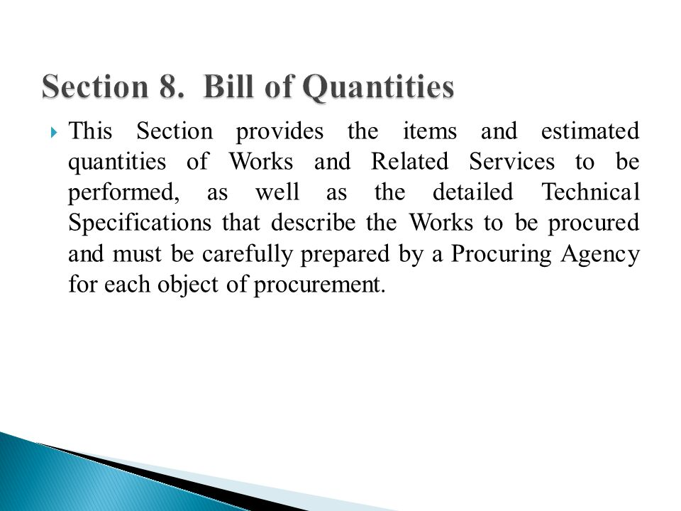 This Section provides the items and estimated quantities of Works and Related Services to be performed, as well as the detailed Technical Specifications that describe the Works to be procured and must be carefully prepared by a Procuring Agency for each object of procurement.