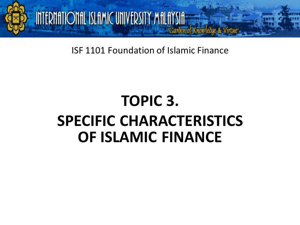 1)Salient Features of Islamic Finance 2)Debt Versus Equity TOPIC CONTENT