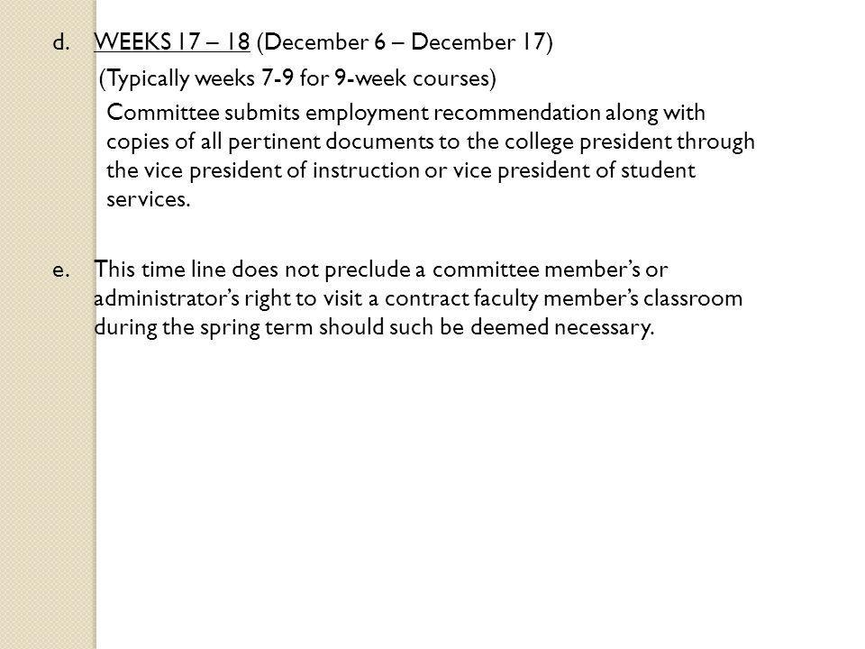 d.WEEKS 17 – 18 (December 6 – December 17) (Typically weeks 7-9 for 9-week courses) Committee submits employment recommendation along with copies of all pertinent documents to the college president through the vice president of instruction or vice president of student services.