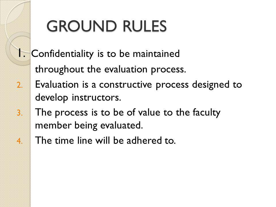 GROUND RULES 1. Confidentiality is to be maintained throughout the evaluation process.