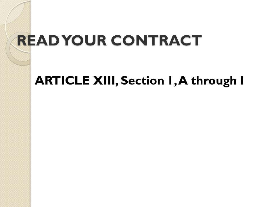 READ YOUR CONTRACT ARTICLE XIII, Section 1, A through I