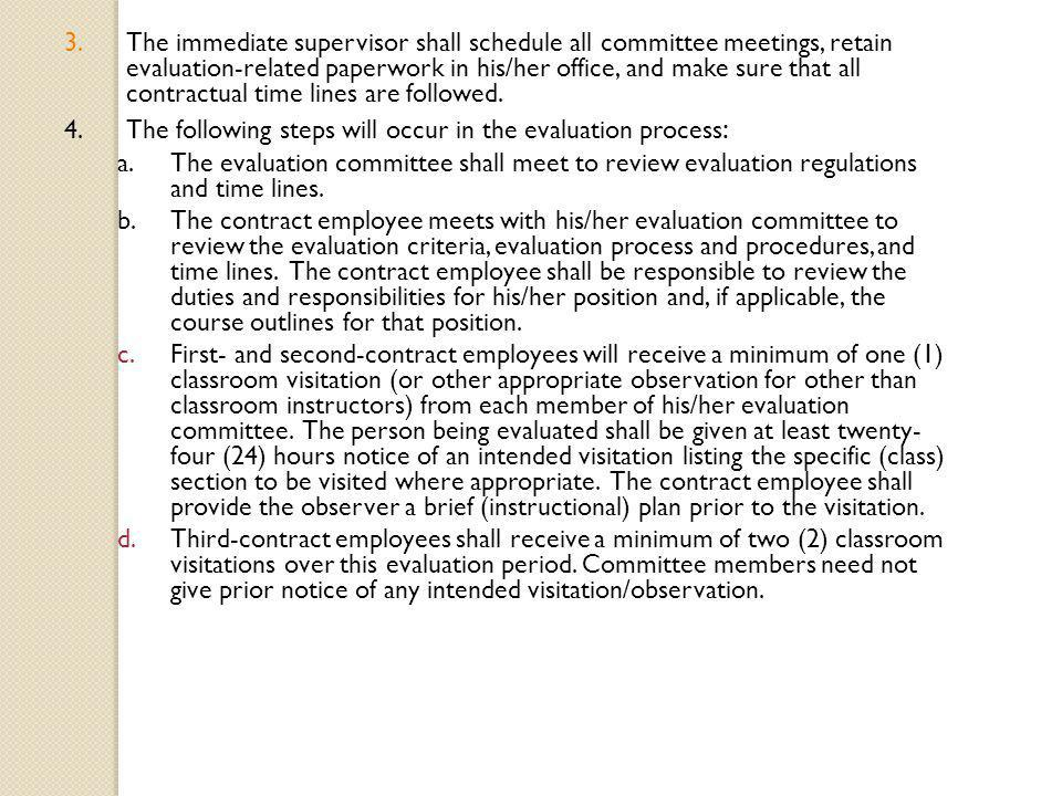 3.The immediate supervisor shall schedule all committee meetings, retain evaluation-related paperwork in his/her office, and make sure that all contractual time lines are followed.