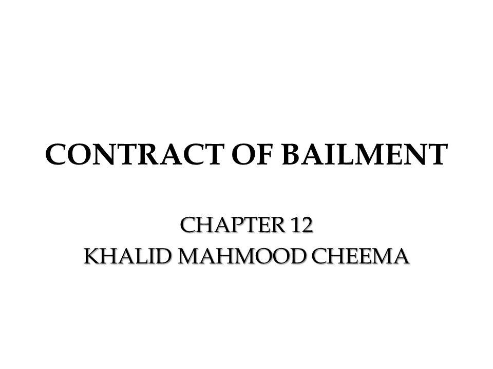CONTRACT OF BAILMENT CHAPTER 12 KHALID MAHMOOD CHEEMA