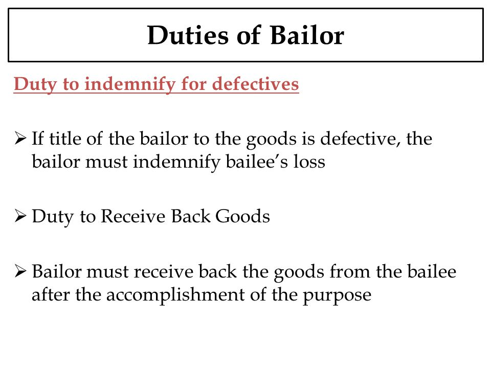 Duties of Bailor Duty to indemnify for defectives If title of the bailor to the goods is defective, the bailor must indemnify bailees loss Duty to Rec