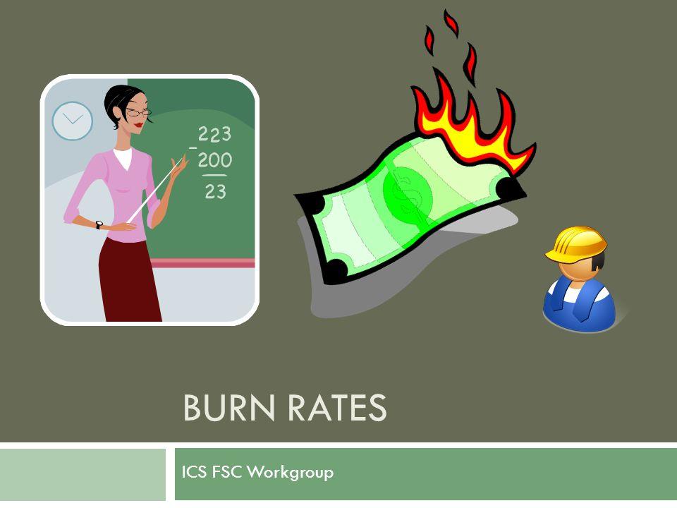 BURN RATES ICS FSC Workgroup