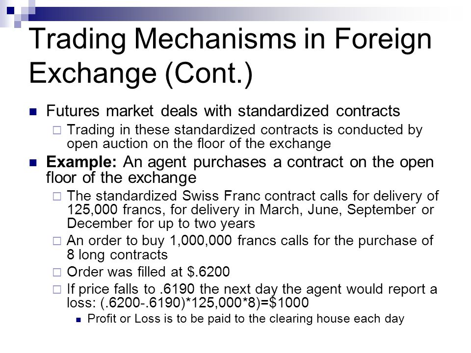 Trading Mechanisms in Foreign Exchange (Cont.) Futures market deals with standardized contracts Trading in these standardized contracts is conducted b