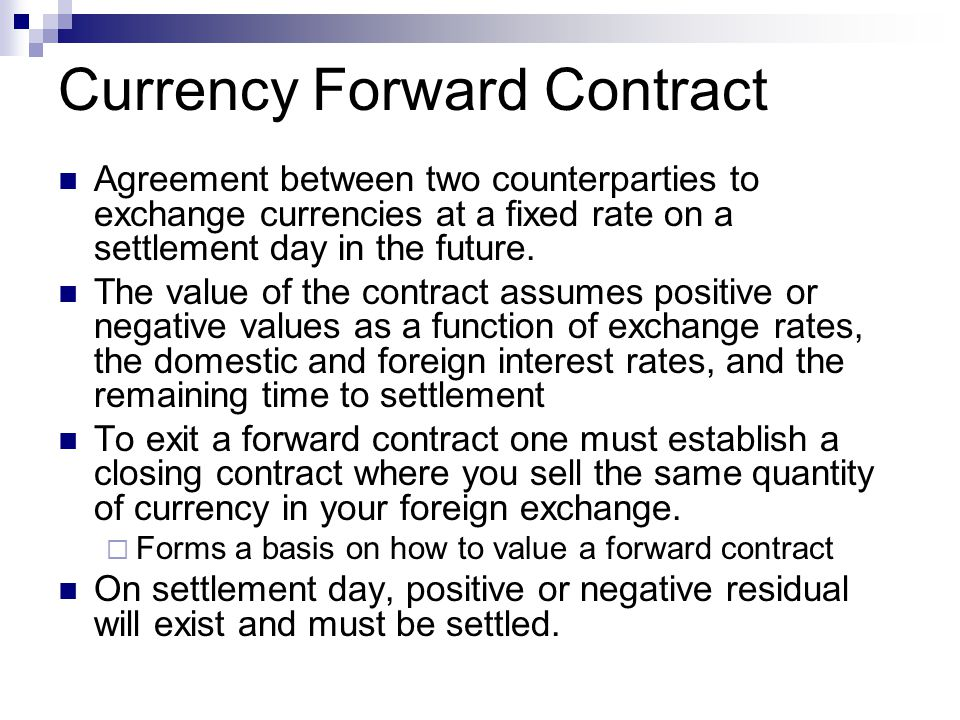Currency Forward Contract Agreement between two counterparties to exchange currencies at a fixed rate on a settlement day in the future. The value of