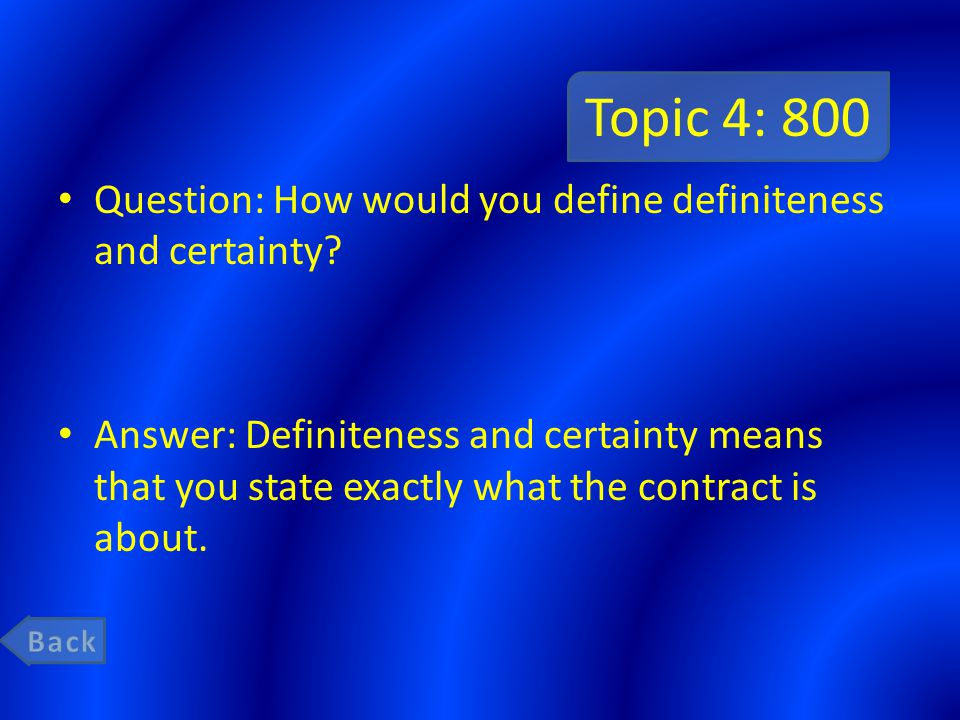 Topic 4: 800 Question: How would you define definiteness and certainty? Answer: Definiteness and certainty means that you state exactly what the contr