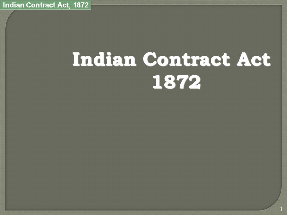Indian Contract Act, 1872 2 The term Contract in ordinary sense means an agreement between two persons.