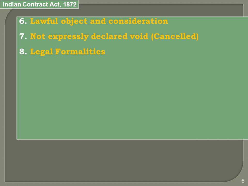 Indian Contract Act, 1872 6 6. Lawful object and consideration 7.
