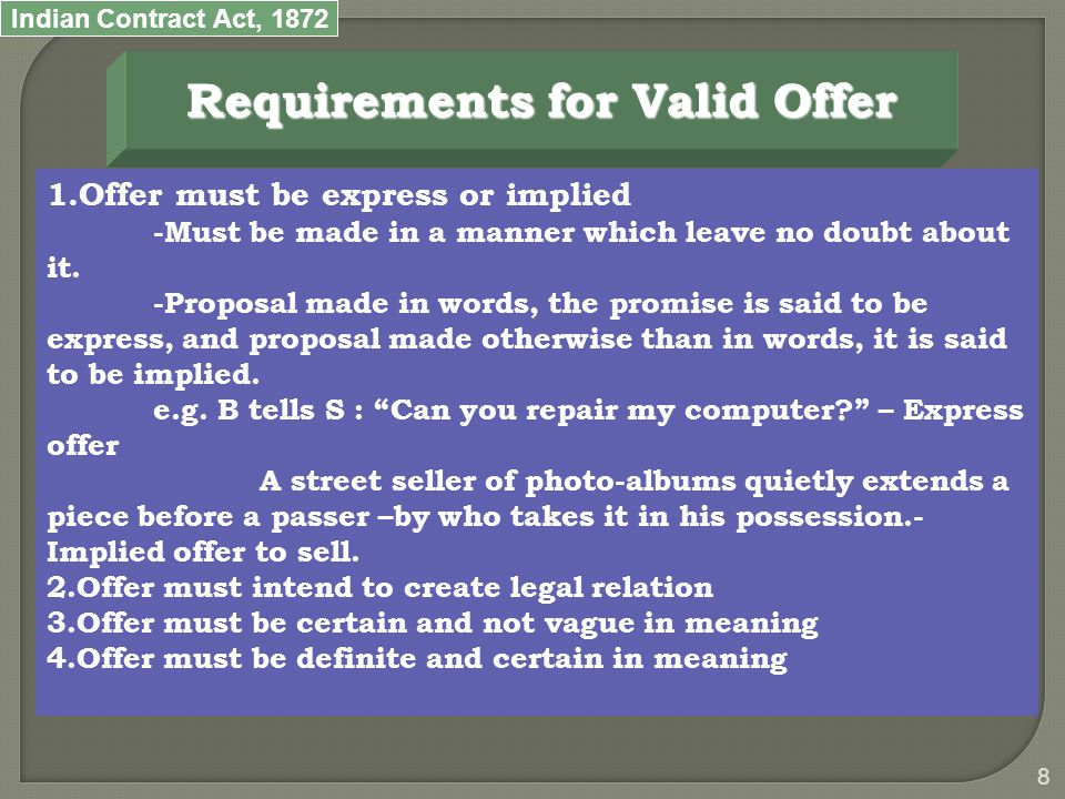 Indian Contract Act, 1872 8 Requirements for Valid Offer 1.Offer must be express or implied -Must be made in a manner which leave no doubt about it.