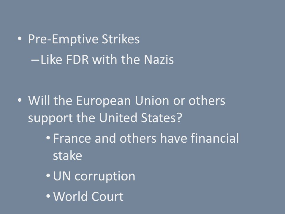 Pre-Emptive Strikes – Like FDR with the Nazis Will the European Union or others support the United States.