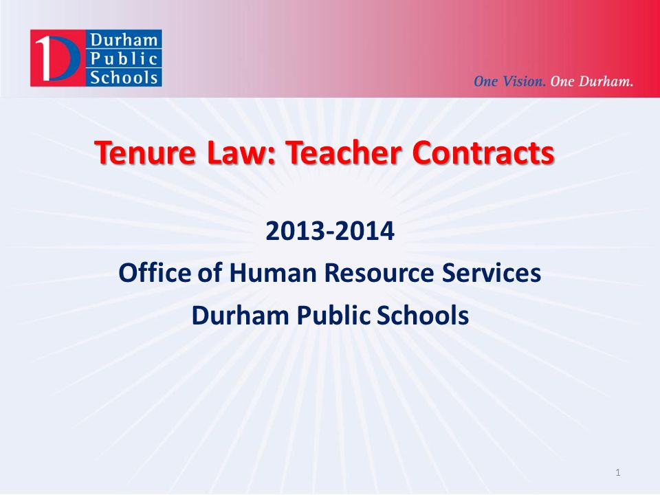 Tenure Law: Teacher Contracts 2013-2014 Office of Human Resource Services Durham Public Schools 1
