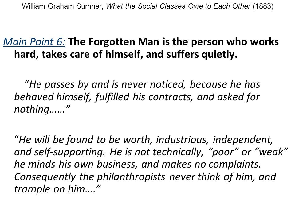 Main Point 6: The Forgotten Man is the person who works hard, takes care of himself, and suffers quietly.