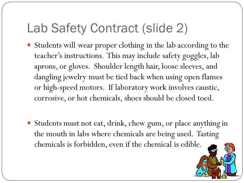 Lab Safety Contract (slide 2) Students will wear proper clothing in the lab according to the teachers instructions.