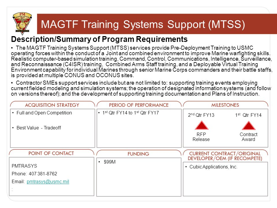 MAGTF Training Systems Support (MTSS) Description/Summary of Program Requirements The MAGTF Training Systems Support (MTSS) services provide Pre-Deployment Training to USMC operating forces within the conduct of a Joint and combined environment to improve Marine warfighting skills.