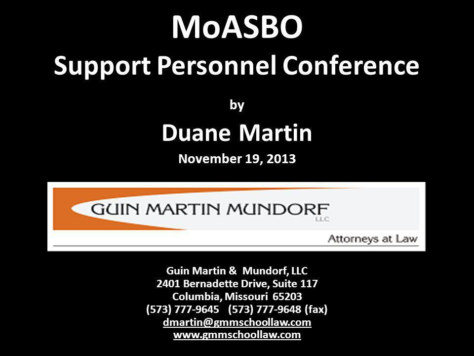 MoASBO Support Personnel Conference by Duane Martin November 19, 2013 Guin Martin & Mundorf, LLC 2401 Bernadette Drive, Suite 117 Columbia, Missouri 6