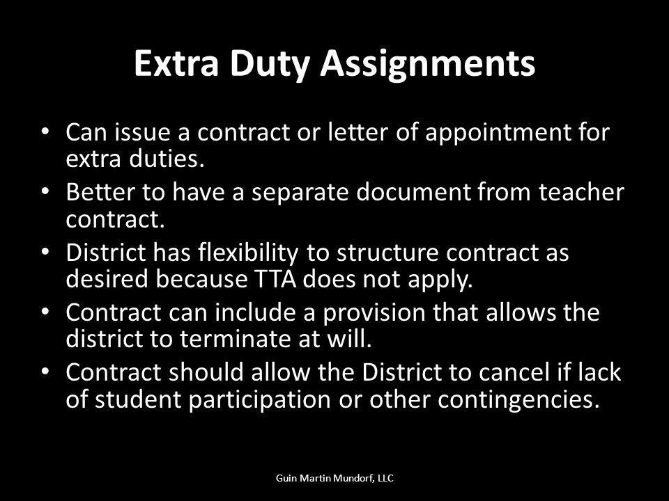Extra Duty Assignments Can issue a contract or letter of appointment for extra duties. Better to have a separate document from teacher contract. Distr