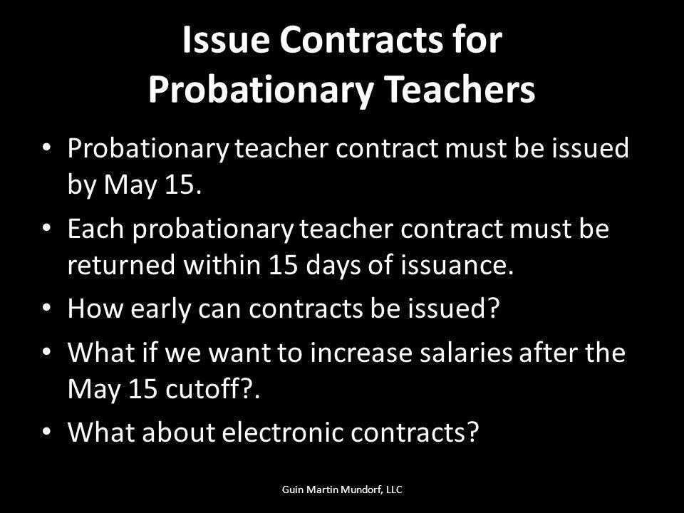 Issue Contracts for Probationary Teachers Probationary teacher contract must be issued by May 15. Each probationary teacher contract must be returned