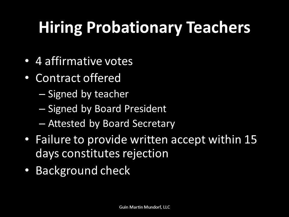 Hiring Probationary Teachers 4 affirmative votes Contract offered – Signed by teacher – Signed by Board President – Attested by Board Secretary Failur
