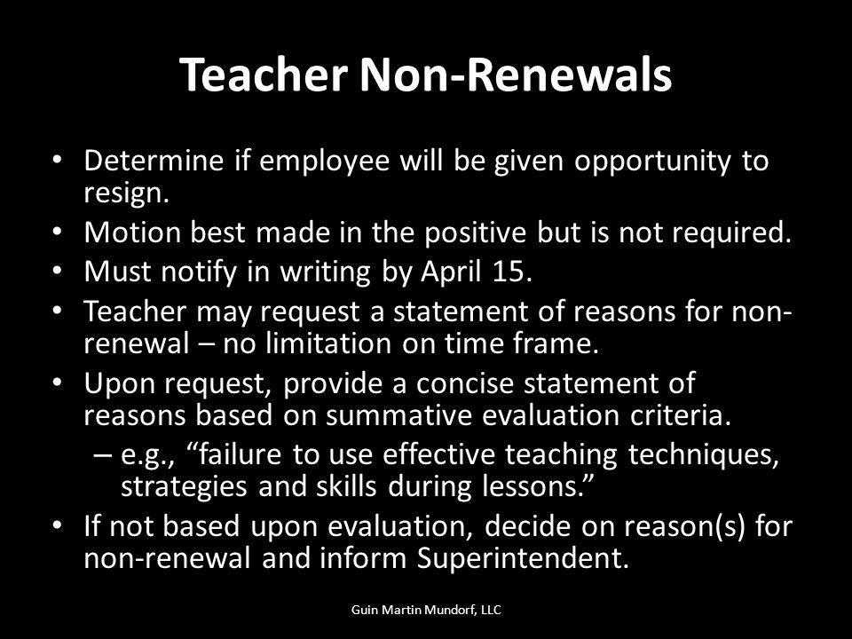 Teacher Non-Renewals Determine if employee will be given opportunity to resign. Motion best made in the positive but is not required. Must notify in w