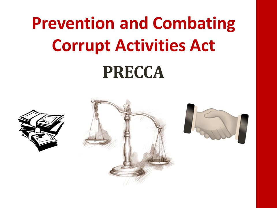 The Prevention and Combating of Corrupt Activities Act (PRECCA) aims to prevent and fight corruption in government and in the private sector