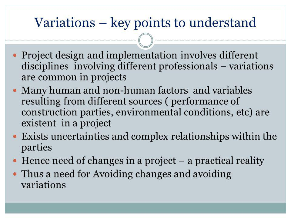 Variations – key points to understand Project design and implementation involves different disciplines involving different professionals – variations