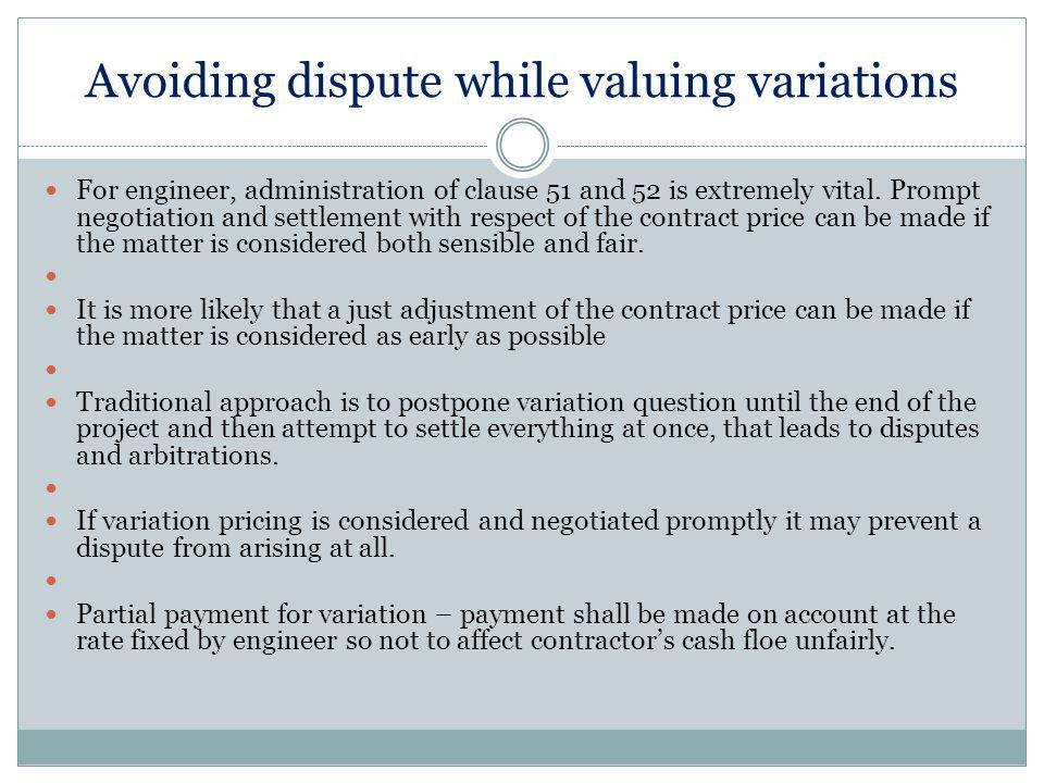 Avoiding dispute while valuing variations For engineer, administration of clause 51 and 52 is extremely vital.