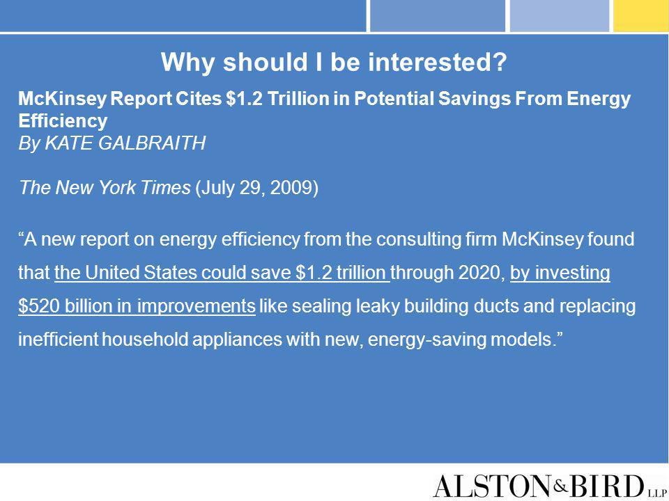 Why should I be interested? McKinsey Report Cites $1.2 Trillion in Potential Savings From Energy Efficiency By KATE GALBRAITH The New York Times (July