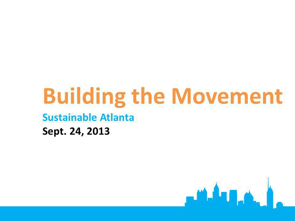Building the Movement Sustainable Atlanta Sept. 24, 2013