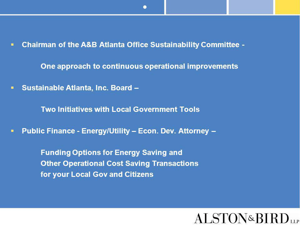 Chairman of the A&B Atlanta Office Sustainability Committee - One approach to continuous operational improvements Sustainable Atlanta, Inc. Board – Tw