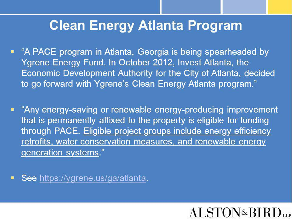 Clean Energy Atlanta Program A PACE program in Atlanta, Georgia is being spearheaded by Ygrene Energy Fund. In October 2012, Invest Atlanta, the Econo