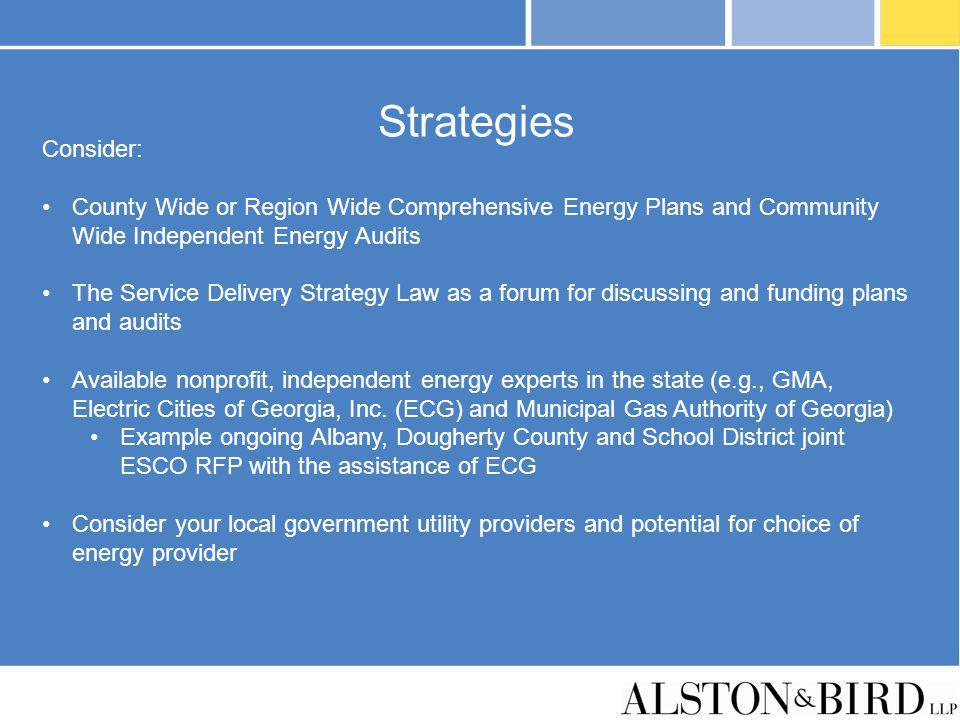 Strategies Consider: County Wide or Region Wide Comprehensive Energy Plans and Community Wide Independent Energy Audits The Service Delivery Strategy